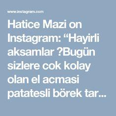 """Hatice Mazi on Instagram: """"Hayirli aksamlar ❤Bugün sizlere cok kolay olan el acmasi patatesli börek tarifi verecem.Yaparken merdane yada oklava kullanmaniza gerek…"""""""