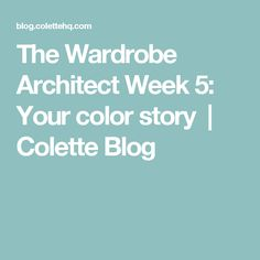The Wardrobe Architect Week 5: Your color story | Colette Blog