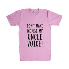 Don't Make Me Use My Uncle Voice Uncles Dad Dads Father Fathers Children Kids Parent Parents Parenting Unisex Adult T Shirt SGAL3 Unisex T Shirt