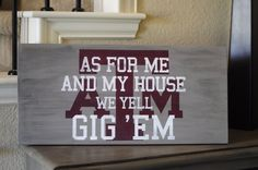 Texas A & M wood sign, As for me and my house we yell Gig 'Em 11x24. $45.00, via Etsy.