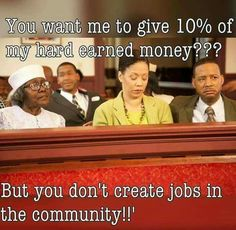 Too many rich Pastors, Preachers, Bishops, Apostles,, and they don't give anything to the community.