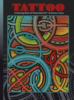 Tattoo: A Coloring Book of Polynesian Art by Anthony J. Tenorio                                                                                                                                                      More
