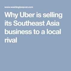Why Uber is selling its Southeast Asia business to a local rival