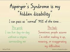 """Asperger's - the """"hidden disability"""". I feel like i seem normal about 85% of the time.. but it takes a huge toll to pretend."""