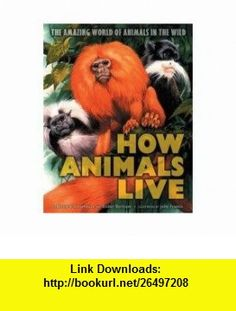 How Animals Live (The Amazing World of Animals in the Wild) (9780439678629) Bernard Stonehouse, Esther Bertram, John Francis , ISBN-10: 0439678625  , ISBN-13: 978-0439678629 ,  , tutorials , pdf , ebook , torrent , downloads , rapidshare , filesonic , hotfile , megaupload , fileserve