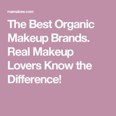 The Best Organic Makeup Brands. Real Makeup Lovers Know the Difference!
