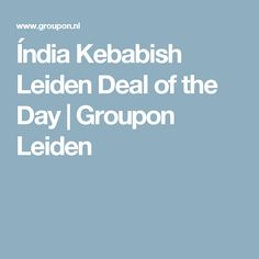 Índia Kebabish Leiden Deal of the Day | Groupon Leiden