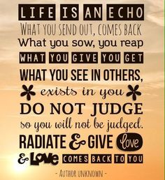 Life is an echo....