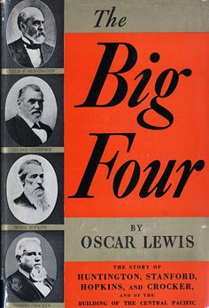 """The Big Four was the name popularly given to the businessmen and philanthropists who built the Central Pacific Railroad, the western portion of the First Transcontinental Railroad in the United States. Composed of Leland Stanford, Collis Potter Huntington, Mark Hopkins, and Charles Crocker, the four preferred to be known as """"The Associates"""