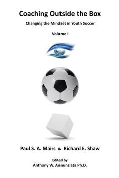 Coaching Outside the Box: Changing the Mindset in Youth Soccer (Volume 1)