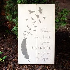 I KNEW WHEN I MET YOU AN ADVENTURE WAS GOING TO HAPPEN  SIGN SIZE: 18 X 10.5  COLOUR: GREY ON WHITE  PRICE: $30 + Shipping  - - - - - - - - - - - - - - - - - - - - - - - - - -  PLEASE READ OVER BEFORE ORDERING  All signs are painted (not vinyl) on 3/4 thick planks of wood that I purchase brand new and then distress for a rustic feel. Sign size is in inches not centimetres.  Sawtooth hooks are placed on the back for easy hanging.  Please note that no two signs are the same when it comes ...