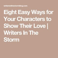 Eight Easy Ways for Your Characters to Show Their Love | Writers In The Storm