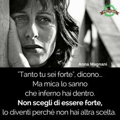 Verona, Anna Magnani, Keep Your Chin Up, Life Rules, Strong Women Quotes, Bukowski, True Words, My Passion, Self Esteem