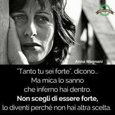 #aforismi #frasi #citazioni #spiritonaturale Verona, Anna Magnani, Keep Your Chin Up, Life Rules, Strong Women Quotes, Bukowski, True Words, My Passion, Woman Quotes