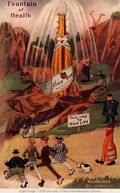 "Beer for HealthHistorically, beer was a staple family drink, and was often marketed - without irony - as healthy. Perhaps that's just what Miller had in mind when they created this 1910s ad for ""The High Life"" as the fountain of health."