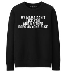 My Mama Dont Like You and Neither Does by SaveThePeople2016