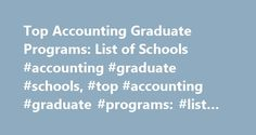 Top Accounting Graduate Programs: List of Schools #accounting #graduate #schools, #top #accounting #graduate #programs: #list #of #schools http://new-mexico.remmont.com/top-accounting-graduate-programs-list-of-schools-accounting-graduate-schools-top-accounting-graduate-programs-list-of-schools/  # Top Accounting Graduate Programs: List of Schools Find out about top graduate accounting programs at three highly ranked schools. Discover school rankings and program offerings that make them stand…