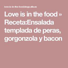 Love is in the food » Receta:Ensalada templada de peras, gorgonzola y bacon