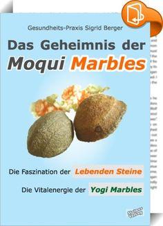 """Das Geheimnis der Moqui Marbles. Die Faszination der Lebenden Steine.    ::  Das erste Kursbuch über Moqui Marbles!  Auf ein praktisches Handbuch wie """"Das Geheimnis der Moqui Marbles"""" haben Freunde und Anwender der faszinierenden Lebenden Steine schon lange gewartet!   EXPERIMENTIEREN und ERLEBEN Sie mit allen Sinnen die Wirkkraft der Marbles. Entdecken Sie die feinstofflichen Kraftfelder der vital-energetischen Heilsteine.  Sie erlangen ERKENNTNISSE zum Wesen und Verhalten der Marbles..."""