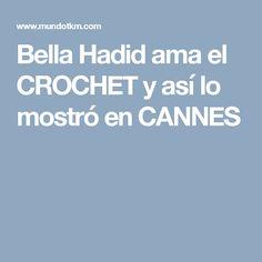 Bella Hadid ama el CROCHET y así lo mostró en CANNES