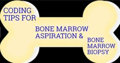 Coding tips for Bone Marrow biopsy and Aspiration CPT codes