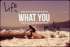 Life is what you make it! #wheelioapp #quote #quotestags #life #summer #sea #love #water #surfing