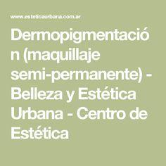 Dermopigmentación (maquillaje semi-permanente) - Belleza y Estética Urbana - Centro de Estética