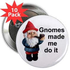 it was the gnomes!