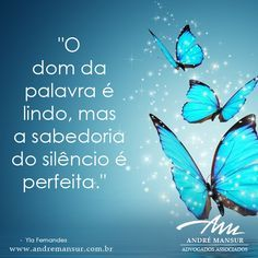 o-dom-da-palavra-e-lindo-mas-a-sabedoria-do-silencio-e-perfeita Butterfly Quotes, My Silence, Special Words, Have Faith, Some Words, Amazing Quotes, Quotations, Believe, Encouragement