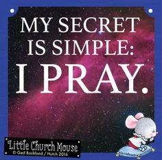 ♡✞♡ My secret is simple: I Pray. Amen...Little Church Mouse 22 August 2016 ♡✞♡