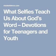 What Selfies Teach Us About God's Word – Devotions for Teenagers and Youth