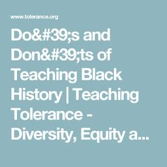Do's and Don'ts of Teaching Black History | Teaching Tolerance - Diversity, Equity and Justice
