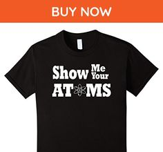 Kids Show Me Your Atoms Funny Science Shirt 6 Black - Math science and geek shirts (*Amazon Partner-Link)
