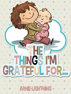 Children's Book: THE THINGS I'M GRATEFUL FOR (Bedtime Stories for Kids Ages 4-8): Fun Stories About Being Grateful and Fun Activities! (Happy Kid Books Book 3) by [Lightning, Arnie]