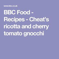 BBC Food - Recipes - Cheat's ricotta and cherry tomato gnocchi