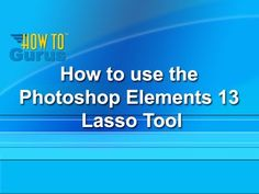 How to use the Photoshop Elements 13 Lasso Tool - a Photoshop Elements 1...