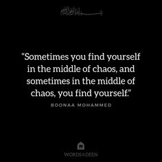 """Sometimes you find yourself in the middle of chaos, and sometimes in the middle of chaos, you find yourself."" - Boonaa Mohammed"
