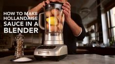 VIDEO: How to Make Hollandaise in a Blender   SAVEUR