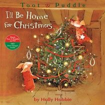 Toot & Puddle: I'll Be Home for Christmas By Holly Hobbie