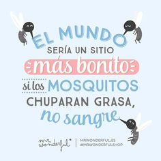 Habría que proponérselo quizás aceptaran ;) The world would be a more wonderful place if mosquitoes drank fat instead of blood. Perhaps they would agree!) by mrwonderful_ Great Quotes, Me Quotes, Funny Quotes, Inspirational Quotes, Mosquitos, Memes Gratis, Learn Spanish Online, Frases Humor, E Mc2