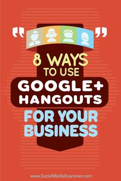 8 Ways to Use Google+ Hangouts for Your Business Social Media Examiner