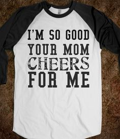 Im So Good Your Mom Cheers for Me sleeve raglan shirt - Funny Volleyball Shirts - Ideas of Funny Volleyball Shirts - I'm So Good Your Mom Cheers For Me Funny Volleyball Shirts, Softball Quotes, Cheer Shirts, Softball Mom, Baseball Mom, Baseball Shirts, Sports Shirts, Softball Cheers, Softball Crafts