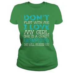 Don't Flirt With Me My Girl is a Crazy Unemployed She will Murder YOU Job Title Shirts #gift #ideas #Popular #Everything #Videos #Shop #Animals #pets #Architecture #Art #Cars #motorcycles #Celebrities #DIY #crafts #Design #Education #Entertainment #Food #drink #Gardening #Geek #Hair #beauty #Health #fitness #History #Holidays #events #Home decor #Humor #Illustrations #posters #Kids #parenting #Men #Outdoors #Photography #Products #Quotes #Science #nature #Sports #Tattoos #Technology #Travel…