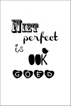 Niet perfect is ook goed More Than Words, The Words, Cool Words, Favorite Quotes, Best Quotes, Funny Quotes, Happy Quotes, Positive Quotes, Dutch Words