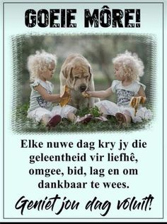 Good Morning Messages, Good Morning Wishes, Day Wishes, Good Morning Quotes, Afrikaanse Quotes, Goeie Nag, Goeie More, Morning Inspirational Quotes, Morning Greeting