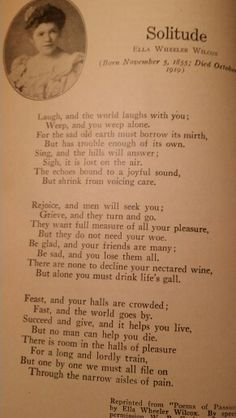Solitude,  Ella Wheeler Wilcox, (my daughter Grace read this out loud to me).