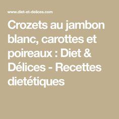 Crozets au jambon blanc, carottes et poireaux : Diet & Délices - Recettes dietétiques
