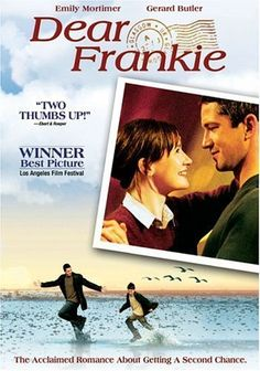 Dear Frankie (2004) After having responded to her son's numerous letters in the guise of his father, a woman hires a stranger to pose as his dad when meeting him. Emily Mortimer, Jack McElhone, Gerard Butler...TS romance
