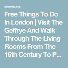 Free Things To Do In London | Visit The Geffrye And Walk Through The Living Rooms From The 16th Century To Present ‹ pinay flying high - London Expat And Travel Blog ‹ Reader — WordPress.com