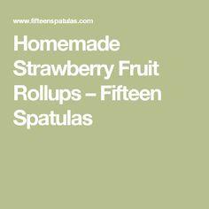 Homemade Strawberry Fruit Rollups – Fifteen Spatulas